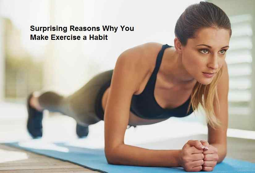Surprising Reasons Why You Make Exercise a Habit